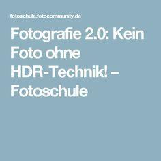 Fotografie 2.0: Kein Foto ohne HDR-Technik! – Fotoschule