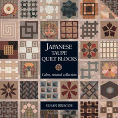 Japanese Taupe Quilt Blocks di Susan Briscoe http://www.amazon.it/dp/1408129035/ref=cm_sw_r_pi_dp_zWBKvb1KCR07E
