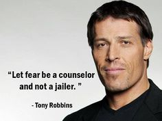 """Let fear be a counselor and not a jailer."" - Tony Robbins - More Tony Robbins at http://www.evancarmichael.com/Famous-Entrepreneurs/744/summary.php"