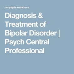 Diagnosis & Treatment of Bipolar Disorder | Psych Central Professional