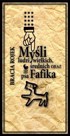"""""""Myśli ludzi wielkich, średnich oraz psa Fafika"""" Bracia Rojek (Marian Eile) Published by Wydawnictwo Iskry 2008"""