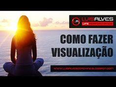 COMO FAZER VISUALIZAÇÃO [VÍDEO] ~ LUIS ALVES - COACH   MENTOR   PALESTRANTE   AUTOR