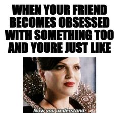 How I feel making 5 of my friends watch once upon a time! True oncer