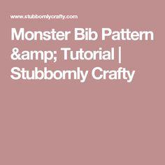 Monster Bib Pattern & Tutorial   Stubbornly Crafty