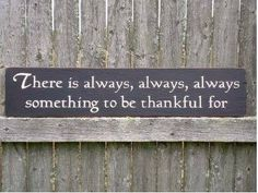 There is always, always, always something to be thankful for.