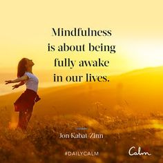 """Daily calm quotes """"mindfulness is about being fully awake in Calm Quotes, Faith Quotes, Happy Quotes, Wisdom Quotes, Quotes To Live By, Life Quotes, Happiness Quotes, Reality Quotes, Mantra"""