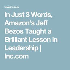 In Just 3 Words, Amazon's Jeff Bezos Taught a Brilliant Lesson in Leadership   Inc.com