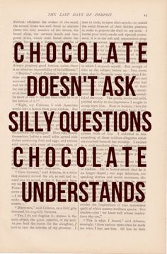 chocolate understands especially that time once a month!!