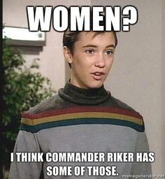 Women? I think Commander Riker has some of those. Wesley Star Trek Meme