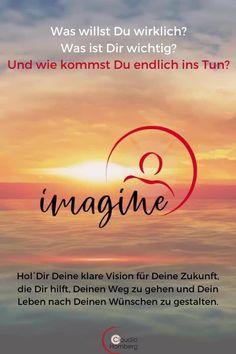 """Mal angenommen, alles wäre möglich: Wie wünschst Du Dir Dein Leben? Hast Du eine Vision, die Dich wie ein Leuchtturm nach vorne zieht? Ab 1. Oktober arbeite ich mit wunderbaren Menschen an ihrer Vision in dem Programm IMAGINE! Menschen, die viel leisten und viel wollen und die genug haben von Hamsterrad und Stress. Die bereit sind für Veränderung. Wenn da etwas in Dir sagt: """"Ich will noch mehr, ich bin bereit"""" – mehr Glück, mehr Leichtigkeit, mehr Erfolg, dann ist IMAGINE! auch für Dich."""