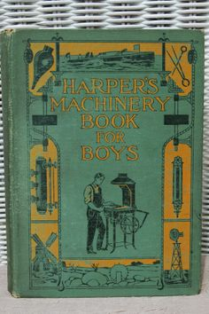 First Edition Harper's Machinery Book for Boys by Joseph H. Adams via Etsy - SOLD!