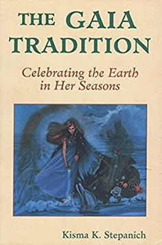 The Gaia Tradition: Celebrating the Earth in Her Seasons (Llewellyn's Practical Magick Series)