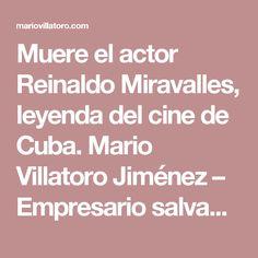 Muere el actor Reinaldo Miravalles, leyenda del cine de Cuba. Mario Villatoro Jiménez – Empresario salvadoreño en Costa Rica