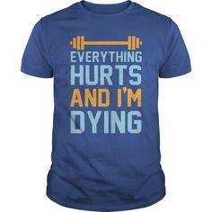 Fitness Funny Everything Hurts And I'm Dying T-Shirt, Hoodie, Sweatshirt, Gift ===> Shopping This Tshirt Now! Mens Fitness, Yoga Fitness, Everything Hurts And Im Dying, Online Shopping Usa, Workout Humor, Hoodies, Sweatshirts, Deal Sale, Custom Shirts
