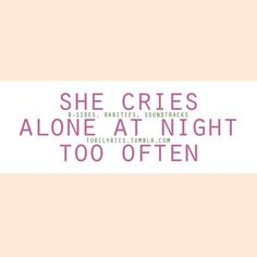 she cries alone at night too often