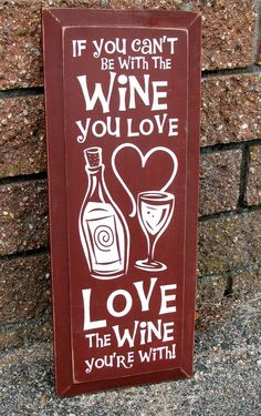 Painted Wooden Sign Love the Wine You're With by WordsofWisdomNH