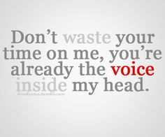 You're already the voice inside my head.