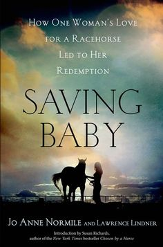 Buy Saving Baby: How One Woman's Love for a Racehorse Led to Her Redemption by Jo Anne Normile, Lawrence Lindner and Read this Book on Kobo's Free Apps. Discover Kobo's Vast Collection of Ebooks and Audiobooks Today - Over 4 Million Titles! Horse Movies, Horse Books, New Books, Books To Read, Message Bible, Royal Films, Horse Story, Horse Rescue, Racehorse