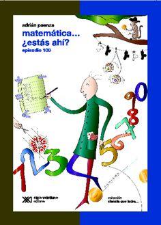 Bienvenidos al Episodio 100 de Matemática… ¿estás ahí? No, no nos equivocamos de número: éste es el cuarto tomo de las aventuras de Adrián Paenza en el país de la …