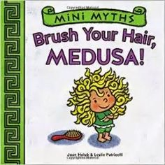 Book Review of Mini Myths Brush Your Hair Medusa by Joan Holub | Book Reviews of Children's Books
