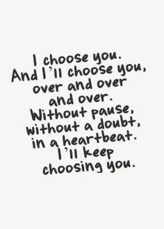 True Love Quotes - Love of my Life Quotes Motivational Quotes For Love, Life Quotes Love, Inspirational Quotes Pictures, Best Love Quotes, Quotes To Live By, Favorite Quotes, I Choose You Quotes, Inspire Quotes, Marry Me Quotes