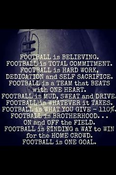 Football is about not giving up, not quitting, and creating a family... amen