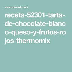 tarta de chocolate blanco, queso y frutos rojos thermomix