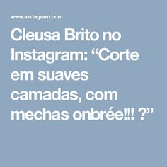 """Cleusa Brito no Instagram: """"Corte em suaves camadas, com mechas onbrée!!! 😊"""""""