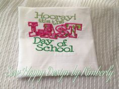 Hooray it's the LAST DAY of SCHOOL  T Shirt by SewHapDesign