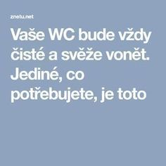 Vaše WC bude vždy čisté a svěže vonět. Jediné, co potřebujete, je toto Best Knots, Bude, How To Find Out, Diy And Crafts, How To Memorize Things, Cleaning, Inspiration, Design Trends, Design Ideas