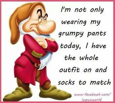 Im not only wearing my grumpy pants