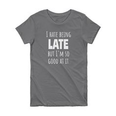 I HATE BEING LATE... Cotton Tee (5 colors)