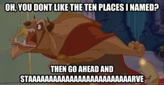 oh you dont like the ten places i named then go ahead and  - Beauty and the Beast - Go Ahead And Starve