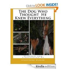 The Dog Who Thought He Knew Everything [Kindle Edition] / My children loved November 18, 2012  A Kid's Review  Format:Kindle Edition  This is a wonderful children's book. Just fantastic!... My children loved it. A must read for children of all ages. I enjoyed this book so much, I've purchase copies for my nieces and nephews.