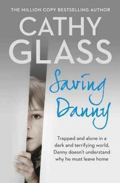 The Fifteenth Fostering Memoir By Cathy GlassDanny Was Petrified And Clung To Me In Desperation As I Carried Him My Car Trapped His Own Dark World