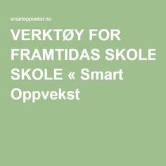 VERKTØY FOR FRAMTIDAS SKOLE « Smart Oppvekst