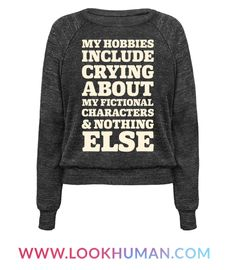 """This funny book lover's shirt reads, """"My Hobbies Include Crying About My Fictional Characters & Nothing Else"""" and is perfect for anyone who spends most of their time wiping away tears while reading their favorite fictional books! If you love reading and sobbing into your books, then this funny nerd tee is for you!"""