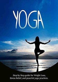 YOGA: Step by Step YOGA and MEDITATION, guide for Weight Loss, Stress Relief, and Finding Peace (Yoga for beginners, Meditation for beginners, Hatha Yoga, ... Weight Loss, Pilates, Tai Chi, Meditate) by Joanne Howard, http://www.amazon.com/dp/B00UDC9OS4/ref=cm_sw_r_pi_dp_j4Djvb1EMGGWD