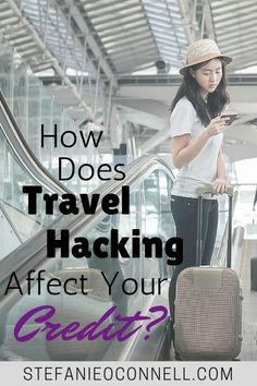 How Does Travel Hacking Affect Your Credit?