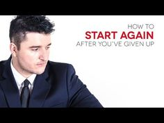 How to start again after you've given up.