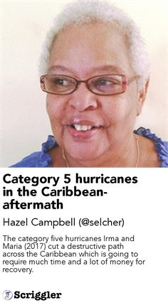 Category 5 hurricanes in the Caribbean-aftermath by Hazel Campbell (@selcher) https://scriggler.com/detailPost/story/115064 The category five hurricanes Irma and Maria (2017) cut a destructive path across the Caribbean which is going to require much time and a lot of money for recovery.