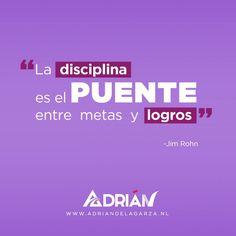 La disciplina es el puente entre metas y logros. Jim Rohn