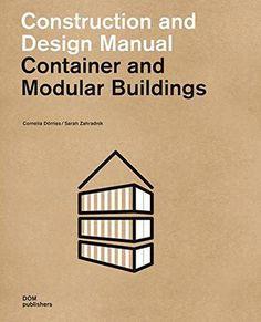 Container and modular buildings : construction and design manual / Cornelia Dörries, Sarah Zahradnik.-- Berlin : DOM, cop. 2016.