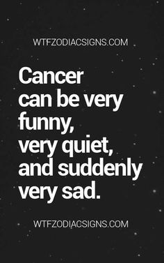Cancer Zodiac Sign emotions ♋ Sadly... this is true, but it would also depend on the environment and how they were raised. Damn emotions.