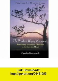 The Wisdom Way of Knowing 1st (first) edition Text Only Cynthia Bourgeault ,   ,  , ASIN: B004UI7DZ8 , tutorials , pdf , ebook , torrent , downloads , rapidshare , filesonic , hotfile , megaupload , fileserve
