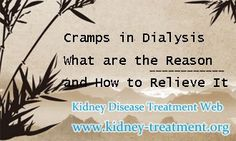 Cramps in dialysis what is the reason and how to relieve it ? Cramps as one of the side-effect of dialysis will affect patient's life quality in some degree, so it really make people annoyed. So how to relieve cramps occurred in dialysis has become a hot topic, in the following i will give you some related information about cramps in dialysis, hoping it can help you.