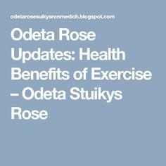 Odeta Rose Updates: Health Benefits of Exercise – Odeta Stuikys Rose