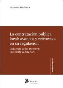 """La contratación pública local : avances y retrocesos en su regulación : incidencia de las directivas """"de cuarta generación"""" / Esperanza Ríos Marín.      Atelier, 2016"""