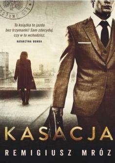 Kasacja - Remigiusz Mróz (245373) - Lubimyczytać.pl