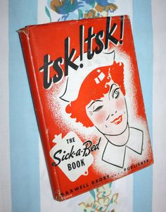 Tsk Tsk The SickABed Book 1936 -a collection of funny cartoons & poems about being in the hospital
